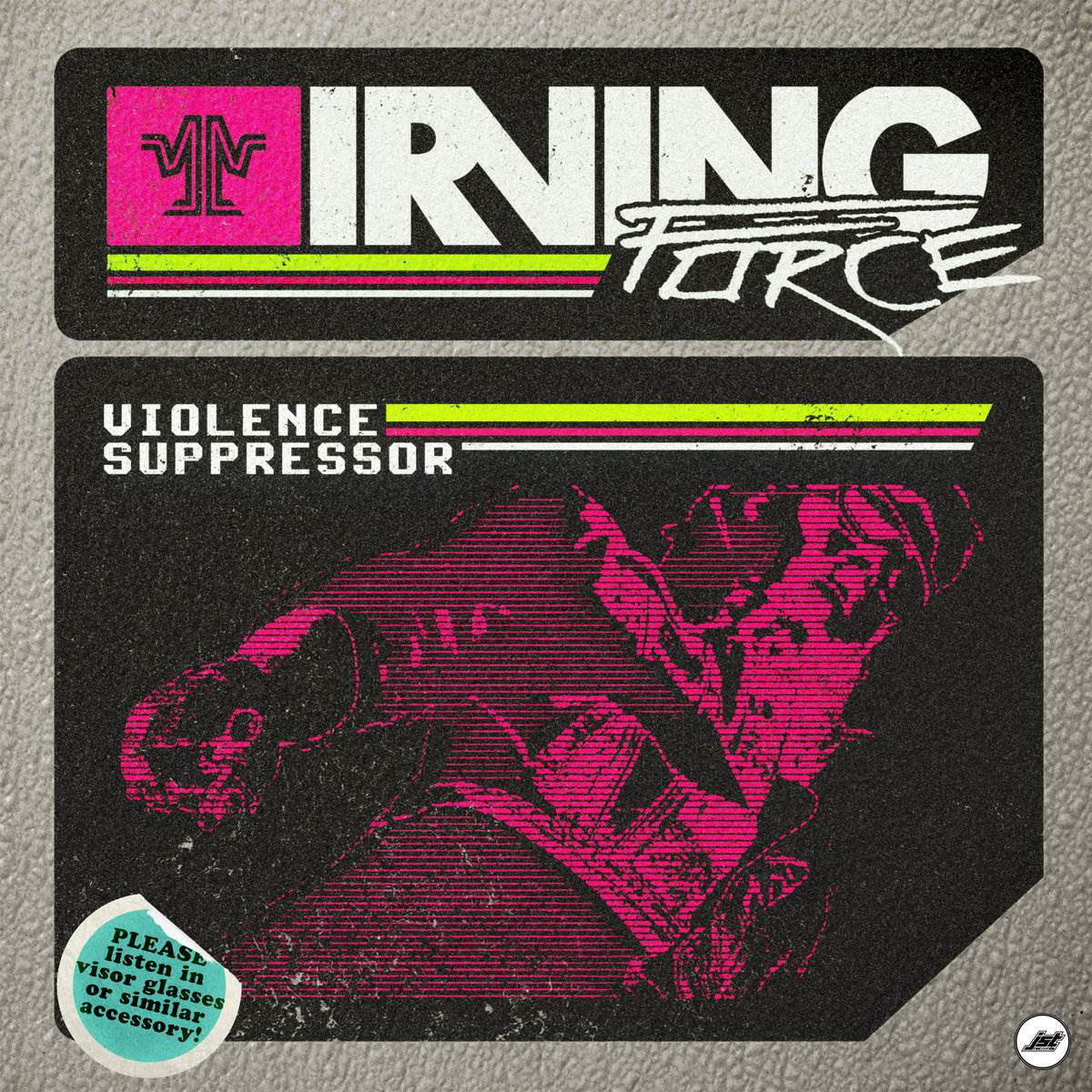 a0077667480 10 - Irving Force - Violence Suppressor
