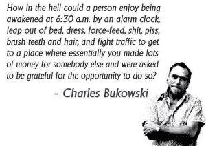 "bukowski quote work 300x212 - Retro Double Movie Review - BUKOWSKI - ""The Last Reading"" (1980) & ""Born into This"" documentary (03')"