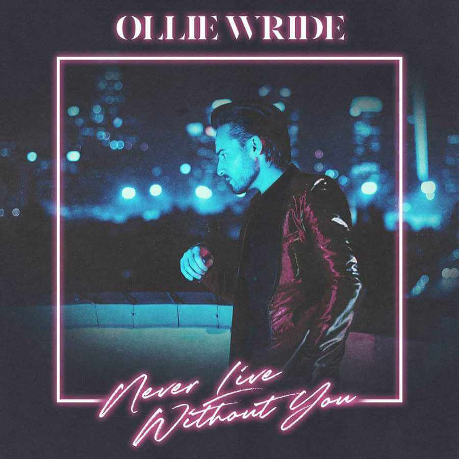 a1474024675 10 - Ollie Wride - Never Live Without You