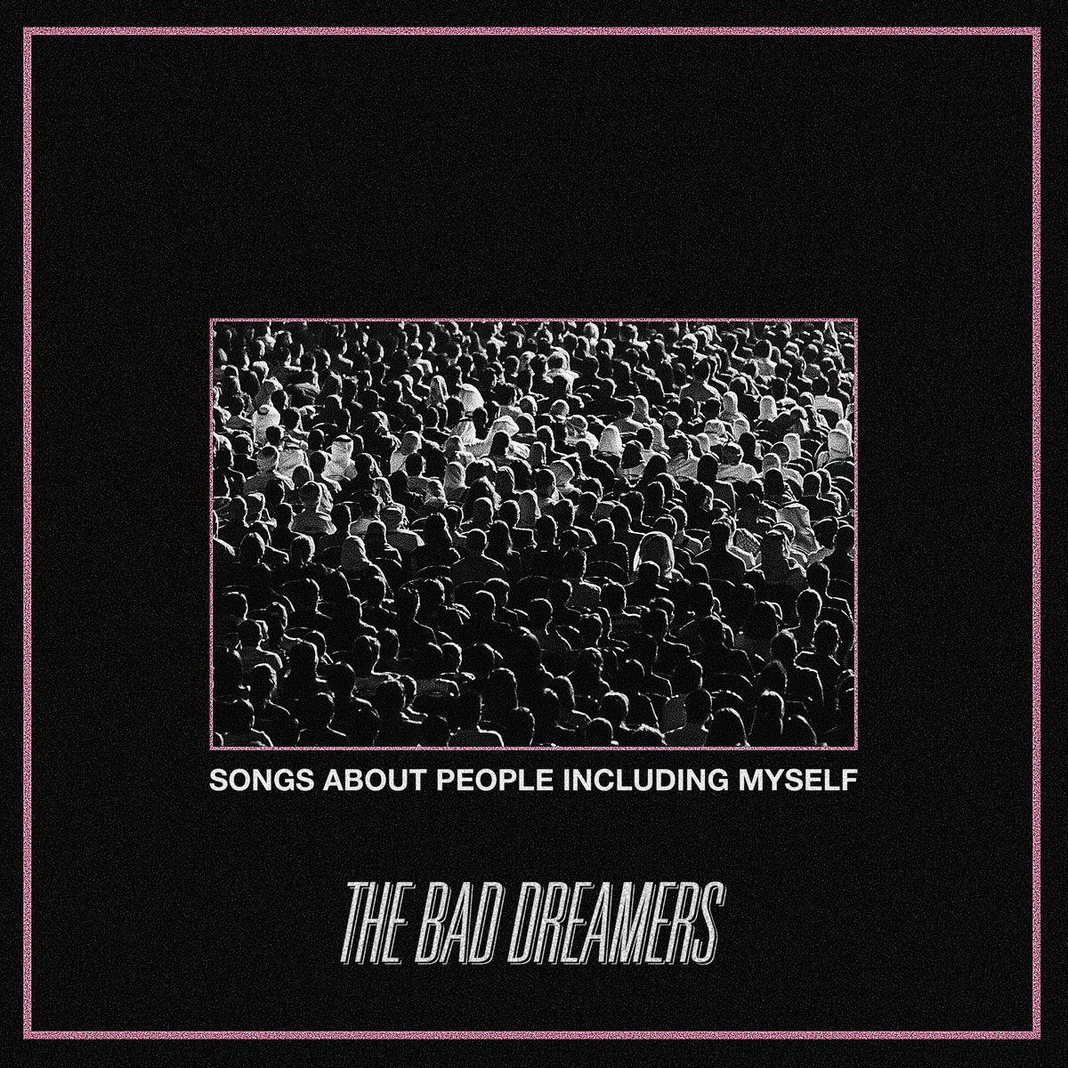 a0003881678 10 - The Bad Dreamers - Songs About People Including Myself