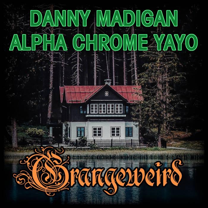ACYDMGW - Danny Madigan & Alpha Chrome Yayo - Grangeweird Album Review