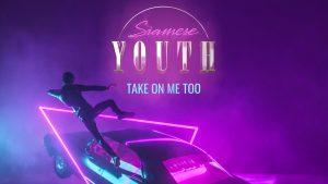 Siamese Youth Take Me On Too 300x169 - Siamese Youth Take Me On Too