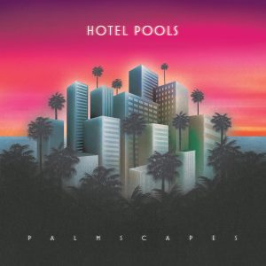 Hotel Pools Palmscapes Chillsynth Chillwave 300x300 - Hotel Pools Palmscapes Chillsynth Chillwave